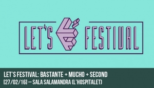 Let's Festival: Bastante + Mucho + Second